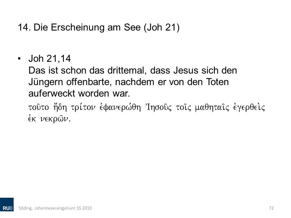 14. Die Erscheinung am See (Joh 21) Joh 21,14 Das ist schon das drittemal, dass Jesus sich den Jüngern offenbarte, nachdem er von den Toten auferweckt