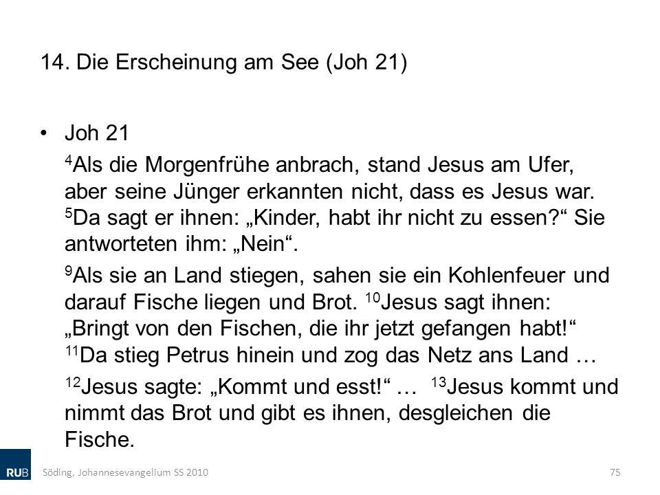 14. Die Erscheinung am See (Joh 21) Joh 21 4 Als die Morgenfrühe anbrach, stand Jesus am Ufer, aber seine Jünger erkannten nicht, dass es Jesus war. 5
