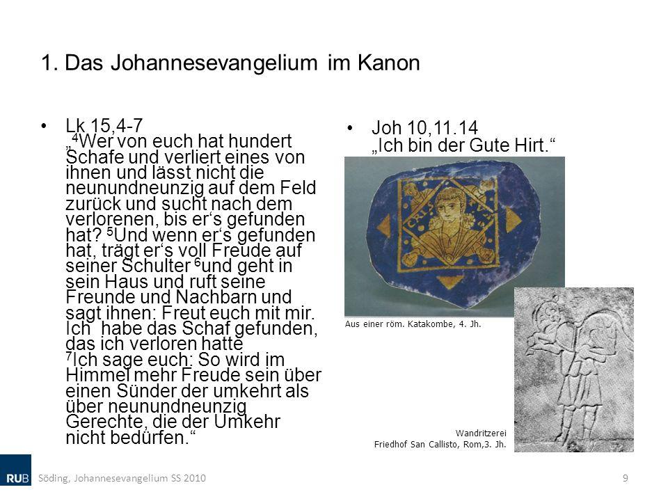1. Das Johannesevangelium im Kanon Lk 15,4-7 4 Wer von euch hat hundert Schafe und verliert eines von ihnen und lässt nicht die neunundneunzig auf dem