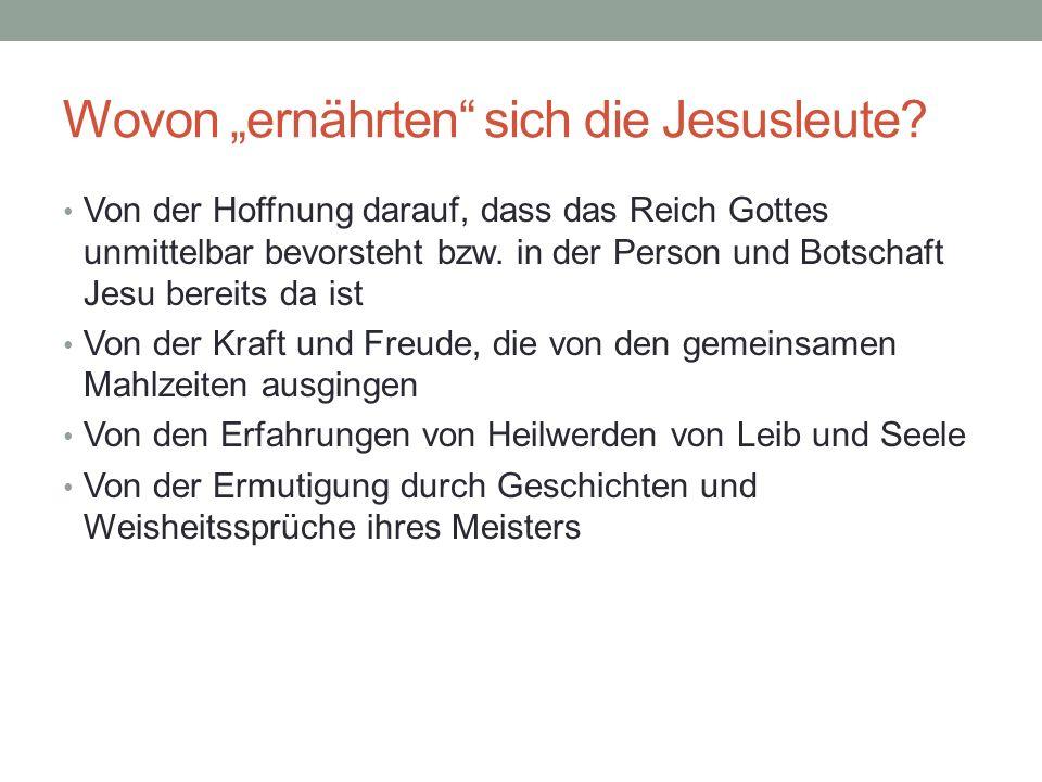 Wovon ernährten sich die Jesusleute? Von der Hoffnung darauf, dass das Reich Gottes unmittelbar bevorsteht bzw. in der Person und Botschaft Jesu berei