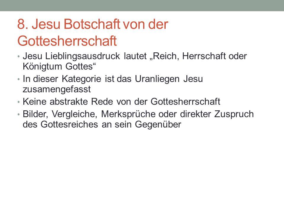 8. Jesu Botschaft von der Gottesherrschaft Jesu Lieblingsausdruck lautet Reich, Herrschaft oder Königtum Gottes In dieser Kategorie ist das Uranliegen