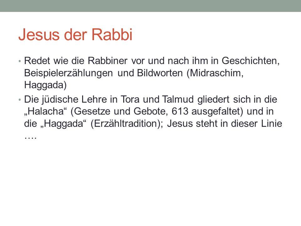 Jesus der Rabbi Redet wie die Rabbiner vor und nach ihm in Geschichten, Beispielerzählungen und Bildworten (Midraschim, Haggada) Die jüdische Lehre in