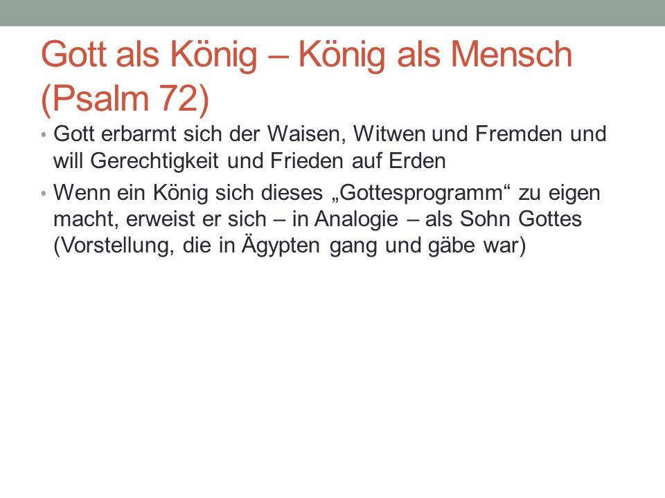 Gott als König – König als Mensch (Psalm 72) Gott erbarmt sich der Waisen, Witwen und Fremden und will Gerechtigkeit und Frieden auf Erden Wenn ein Kö