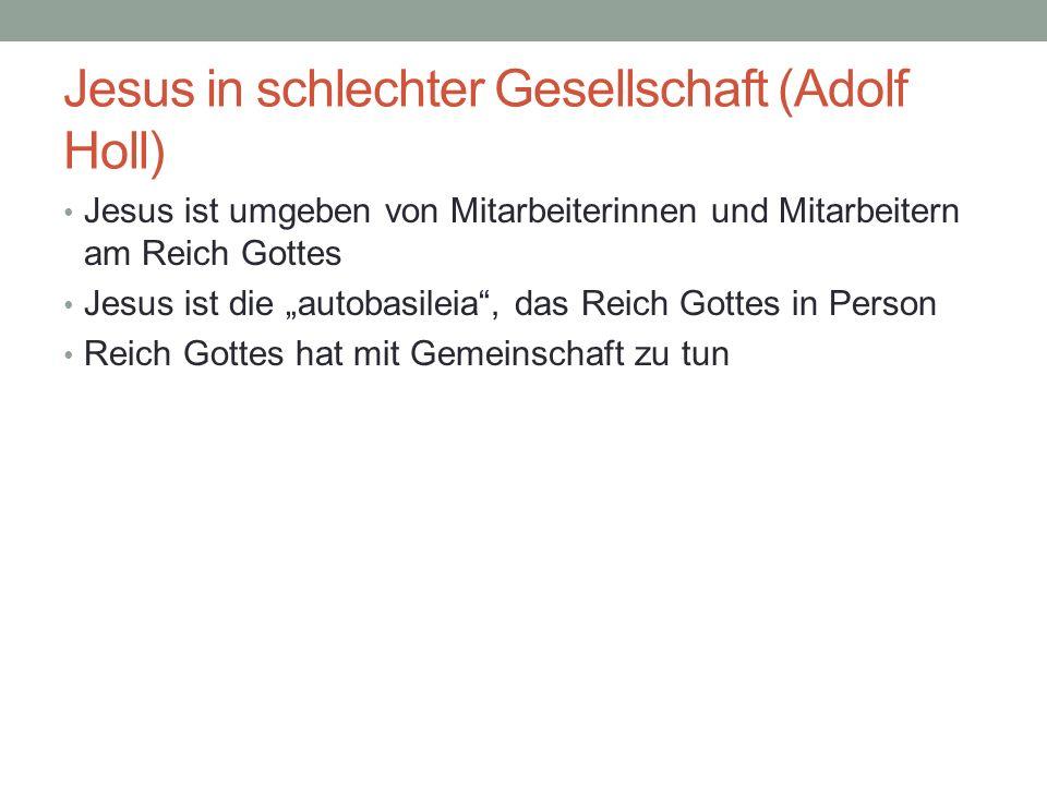 Jesus in schlechter Gesellschaft (Adolf Holl) Jesus ist umgeben von Mitarbeiterinnen und Mitarbeitern am Reich Gottes Jesus ist die autobasileia, das
