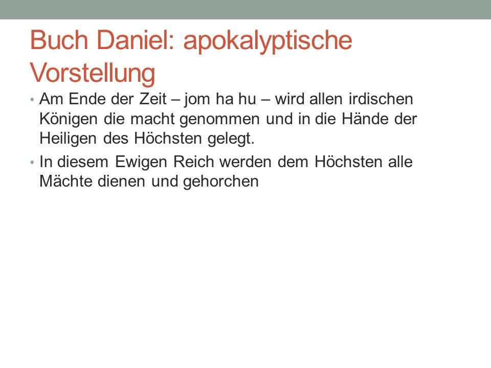 Buch Daniel: apokalyptische Vorstellung Am Ende der Zeit – jom ha hu – wird allen irdischen Königen die macht genommen und in die Hände der Heiligen d