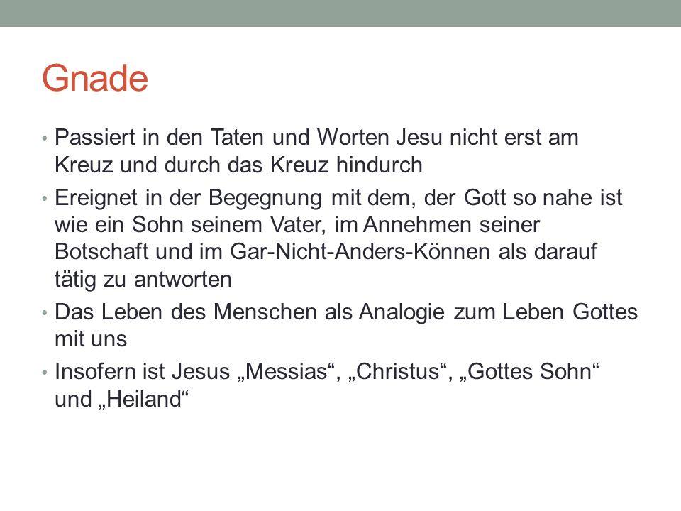 Gnade Passiert in den Taten und Worten Jesu nicht erst am Kreuz und durch das Kreuz hindurch Ereignet in der Begegnung mit dem, der Gott so nahe ist w