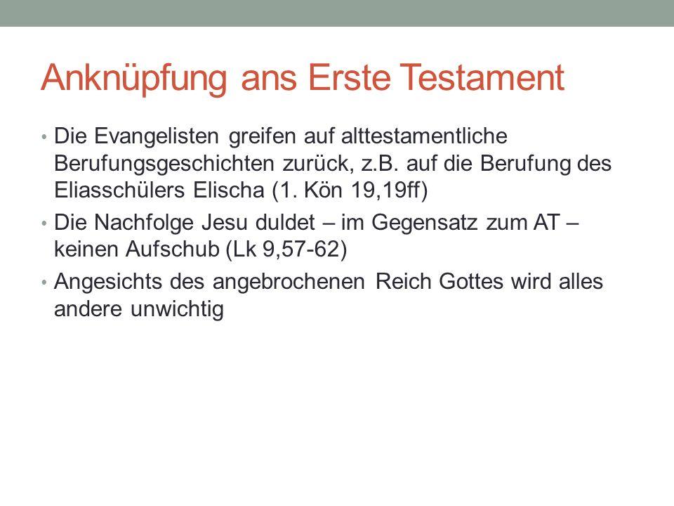 Anknüpfung ans Erste Testament Die Evangelisten greifen auf alttestamentliche Berufungsgeschichten zurück, z.B. auf die Berufung des Eliasschülers Eli