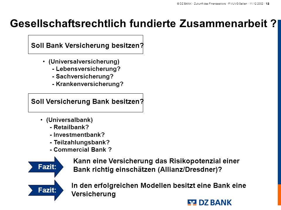 © DZ BANK · Zukunft des Finanzsektors · F/VUVG Sellien · 11.12.2002 · 12 Gesellschaftsrechtlich fundierte Zusammenarbeit ? (Universalversicherung) - L