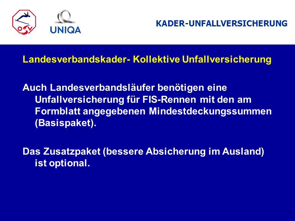 Landesverbandskader- Kollektive Unfallversicherung Auch Landesverbandsläufer benötigen eine Unfallversicherung für FIS-Rennen mit den am Formblatt ang