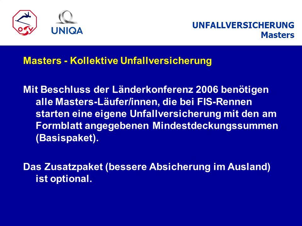 Masters - Kollektive Unfallversicherung Mit Beschluss der Länderkonferenz 2006 benötigen alle Masters-Läufer/innen, die bei FIS-Rennen starten eine ei