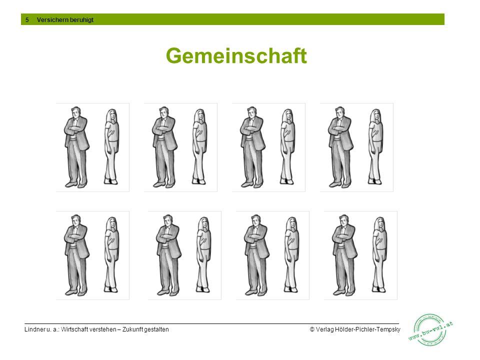 Lindner u. a.: Wirtschaft verstehen – Zukunft gestalten © Verlag Hölder-Pichler-Tempsky Gemeinschaft 5 Versichern beruhigt