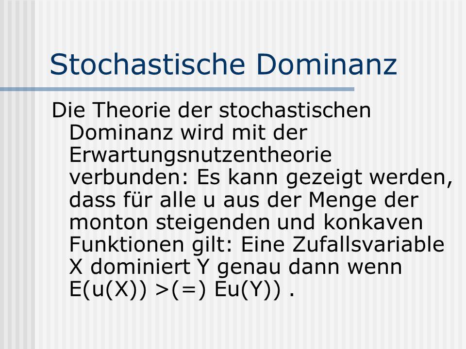 Stochastische Dominanz Die Theorie der stochastischen Dominanz wird mit der Erwartungsnutzentheorie verbunden: Es kann gezeigt werden, dass für alle u
