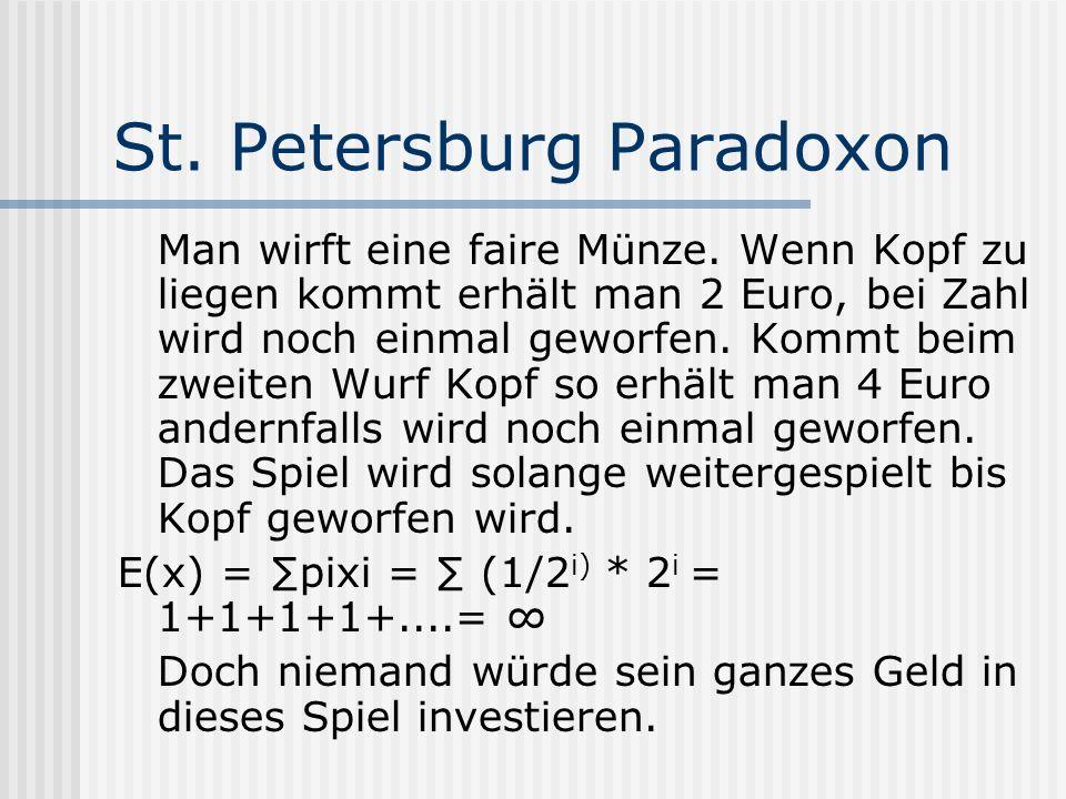 St. Petersburg Paradoxon Man wirft eine faire Münze. Wenn Kopf zu liegen kommt erhält man 2 Euro, bei Zahl wird noch einmal geworfen. Kommt beim zweit