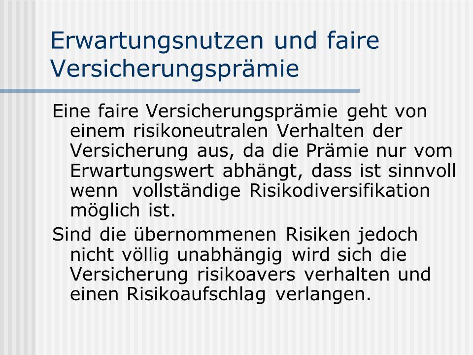 Erwartungsnutzen und faire Versicherungsprämie Eine faire Versicherungsprämie geht von einem risikoneutralen Verhalten der Versicherung aus, da die Pr