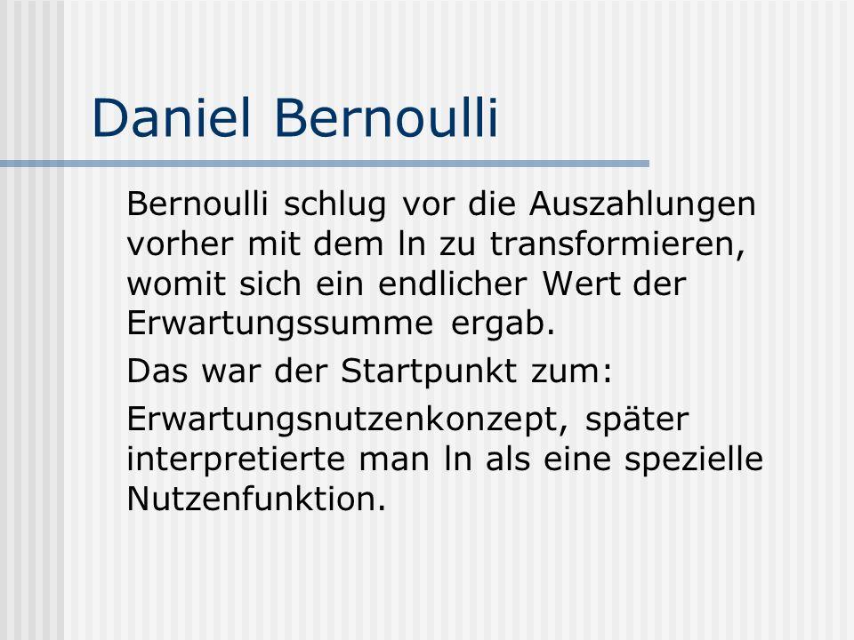 Daniel Bernoulli Bernoulli schlug vor die Auszahlungen vorher mit dem ln zu transformieren, womit sich ein endlicher Wert der Erwartungssumme ergab. D