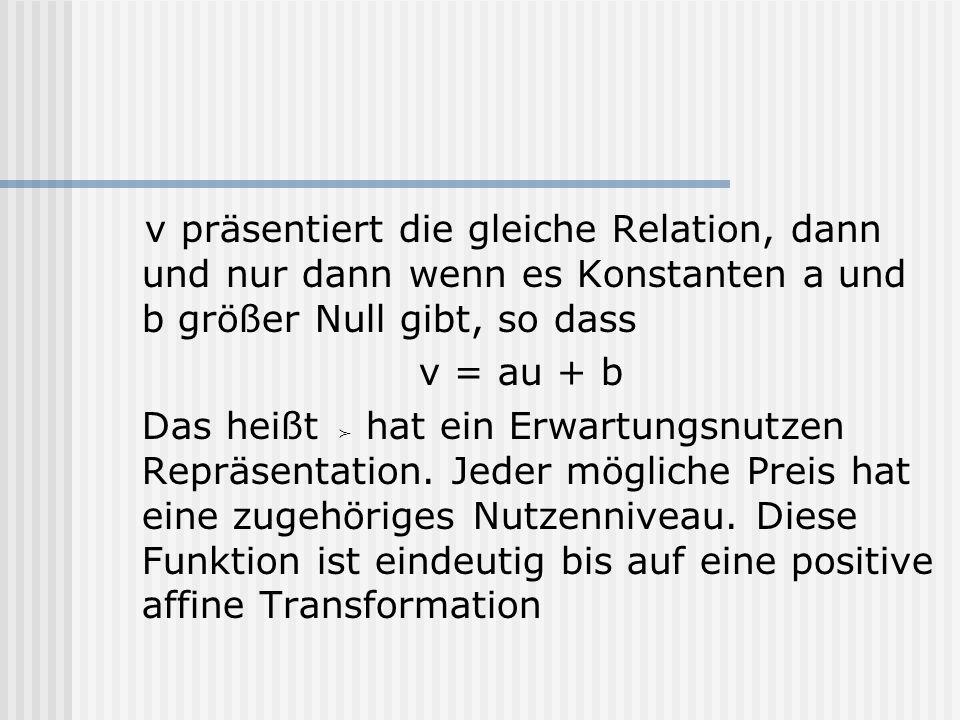 v präsentiert die gleiche Relation, dann und nur dann wenn es Konstanten a und b größer Null gibt, so dass v = au + b Das heißt hat ein Erwartungsnutz