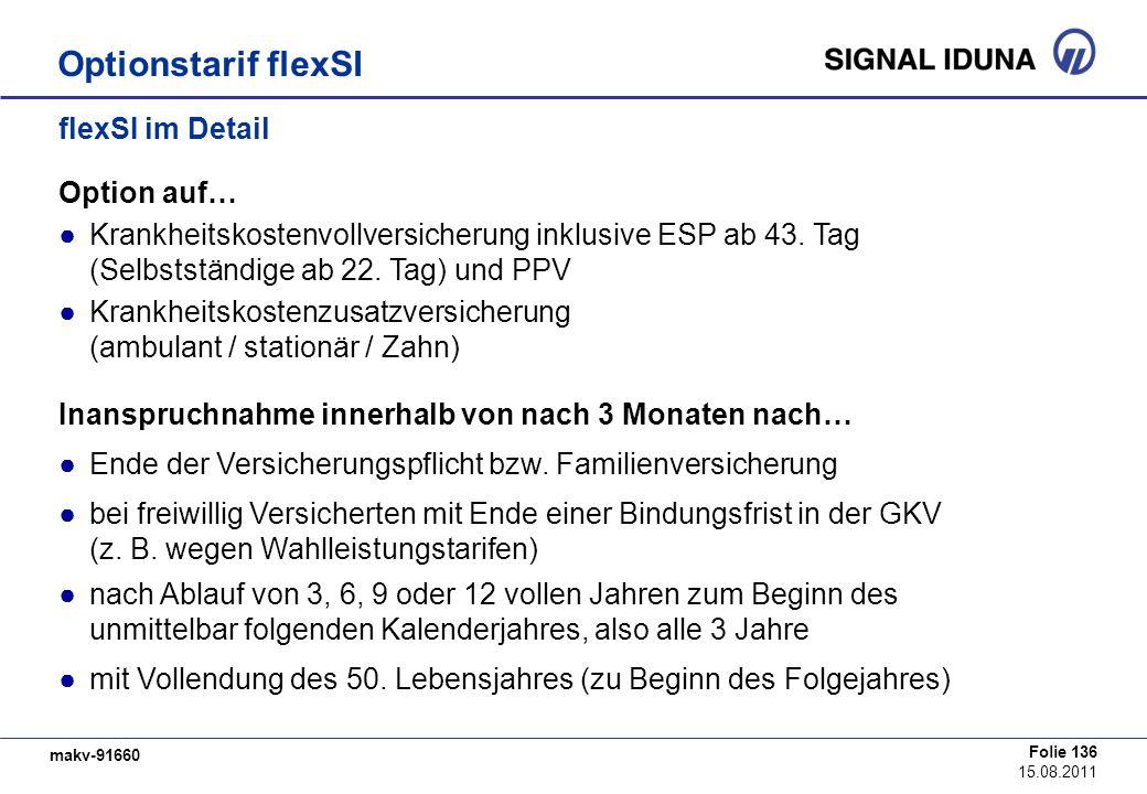 makv-91660 Folie 136 15.08.2011 flexSI im Detail Option auf… Krankheitskostenvollversicherung inklusive ESP ab 43. Tag (Selbstständige ab 22. Tag) und