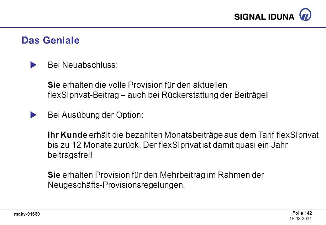 makv-91660 Folie 142 15.08.2011 Das Geniale Bei Neuabschluss: Sie erhalten die volle Provision für den aktuellen flexSIprivat-Beitrag – auch bei Rücke