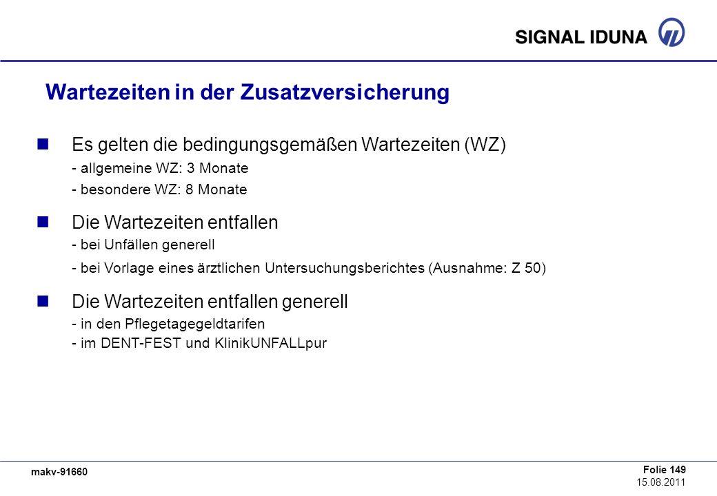 makv-91660 Folie 149 15.08.2011 Wartezeiten in der Zusatzversicherung Es gelten die bedingungsgemäßen Wartezeiten (WZ) - allgemeine WZ: 3 Monate - bes
