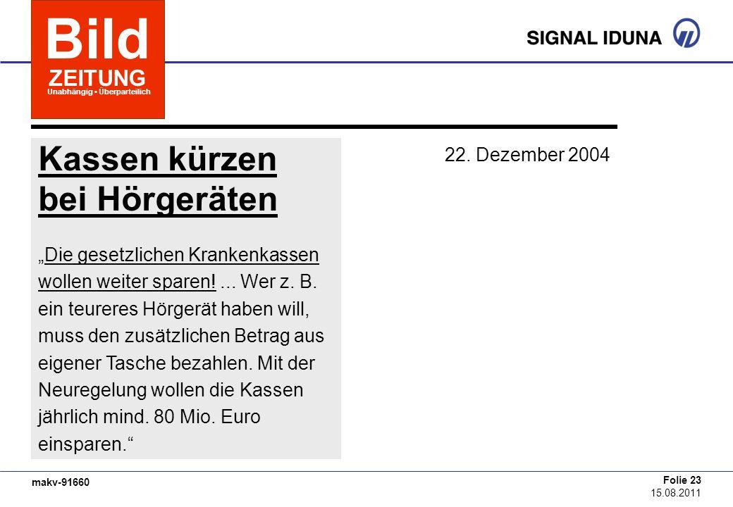 makv-91660 Folie 23 15.08.2011 Bild 22. Dezember 2004 ZEITUNG Unabhängig Überparteilich Kassen kürzen bei Hörgeräten Die gesetzlichen Krankenkassen wo