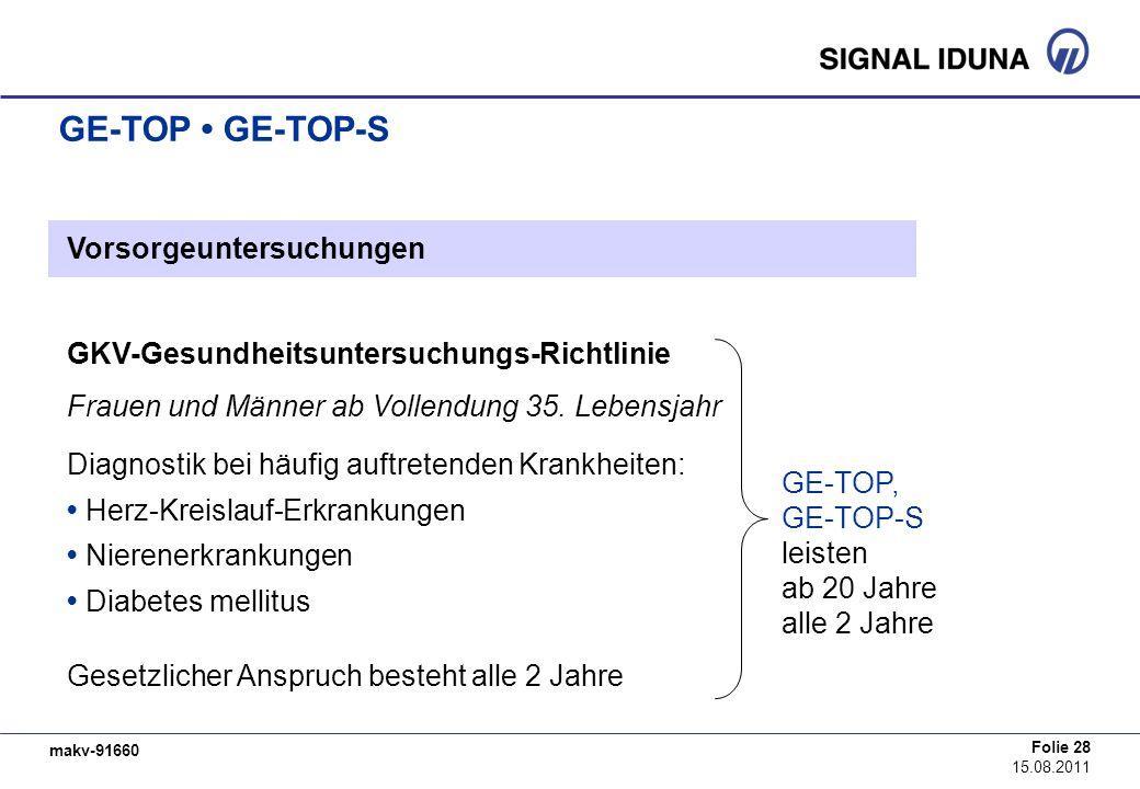 makv-91660 Folie 28 15.08.2011 GE-TOP GE-TOP-S Vorsorgeuntersuchungen GKV-Gesundheitsuntersuchungs-Richtlinie Frauen und Männer ab Vollendung 35. Lebe