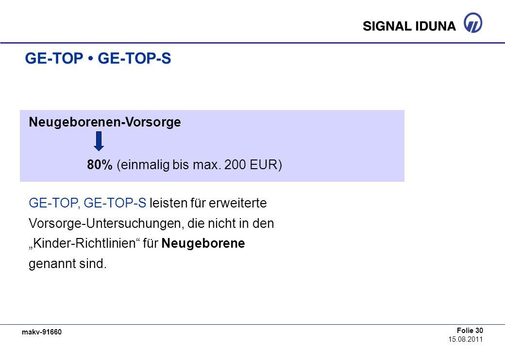 makv-91660 Folie 30 15.08.2011 GE-TOP GE-TOP-S Neugeborenen-Vorsorge 80% (einmalig bis max. 200 EUR) GE-TOP, GE-TOP-S leisten für erweiterte Vorsorge-
