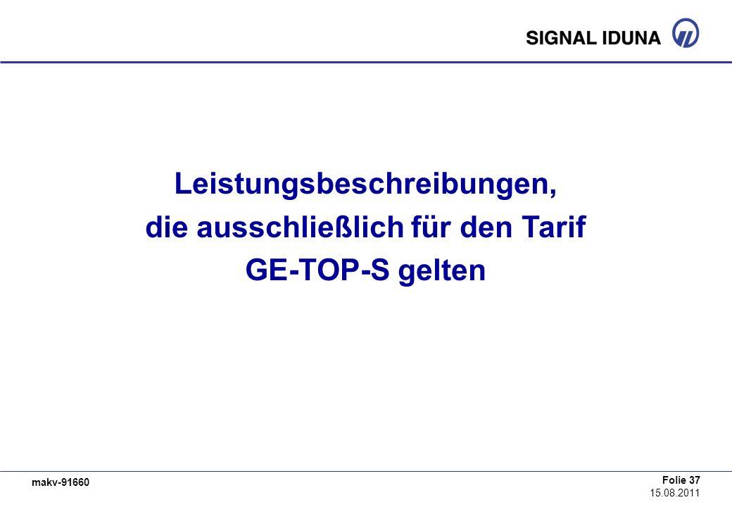 makv-91660 Folie 37 15.08.2011 Leistungsbeschreibungen, die ausschließlich für den Tarif GE-TOP-S gelten