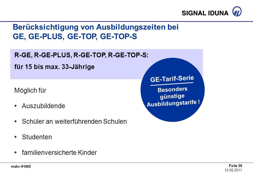 makv-91660 Folie 39 15.08.2011 Berücksichtigung von Ausbildungszeiten bei GE, GE-PLUS, GE-TOP, GE-TOP-S R-GE, R-GE-PLUS, R-GE-TOP, R-GE-TOP-S: für 15