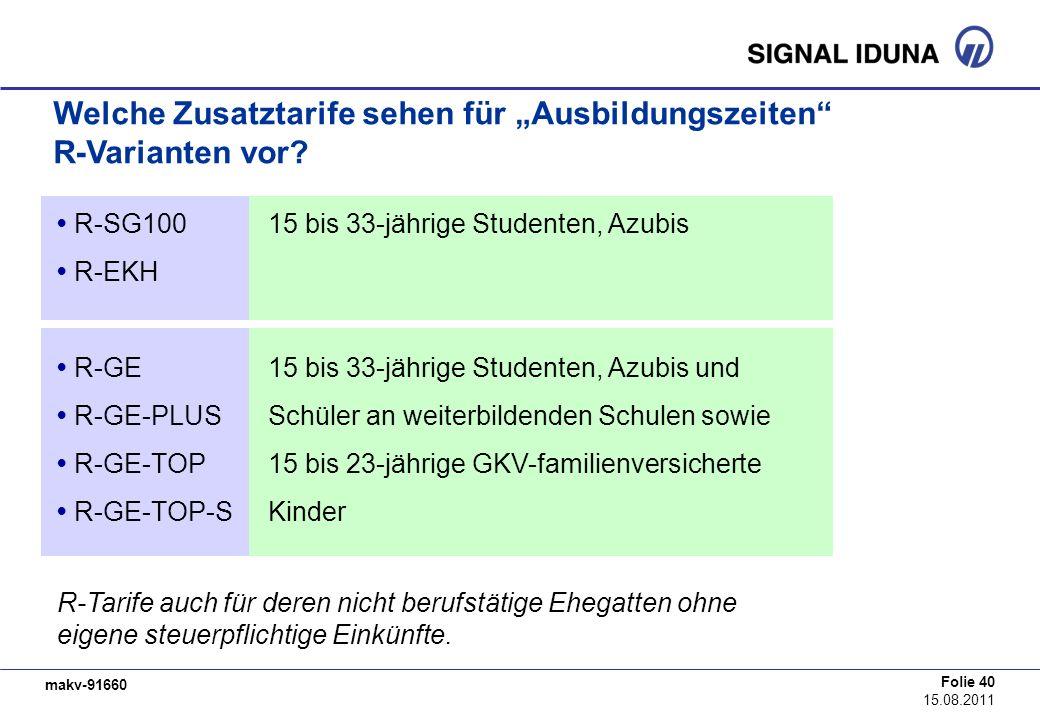 makv-91660 Folie 40 15.08.2011 Welche Zusatztarife sehen für Ausbildungszeiten R-Varianten vor? R-SG10015 bis 33-jährige Studenten, Azubis R-EKH R-GE1