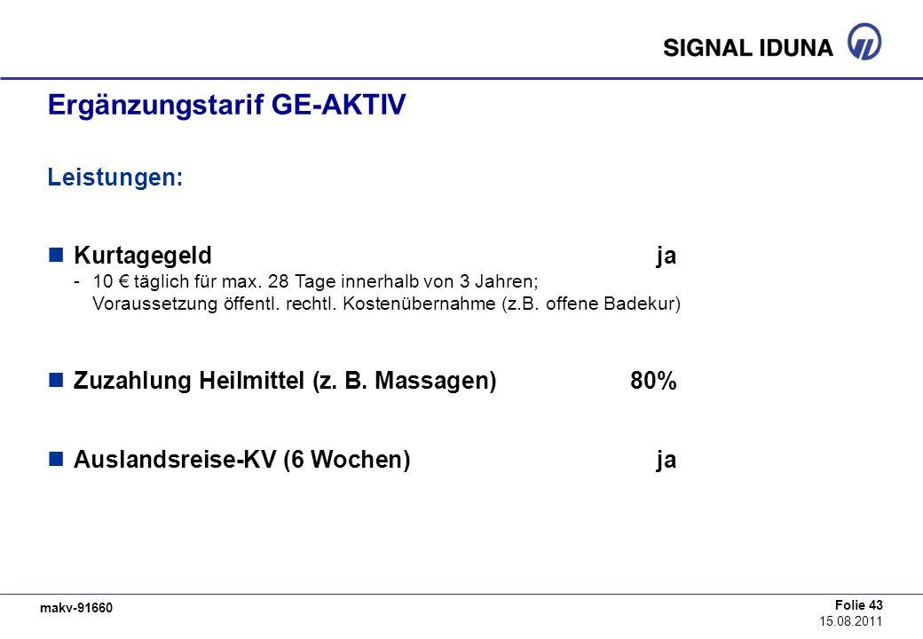 makv-91660 Folie 43 15.08.2011 Ergänzungstarif GE-AKTIV Leistungen: Kurtagegeldja -10 täglich für max. 28 Tage innerhalb von 3 Jahren; Voraussetzung ö