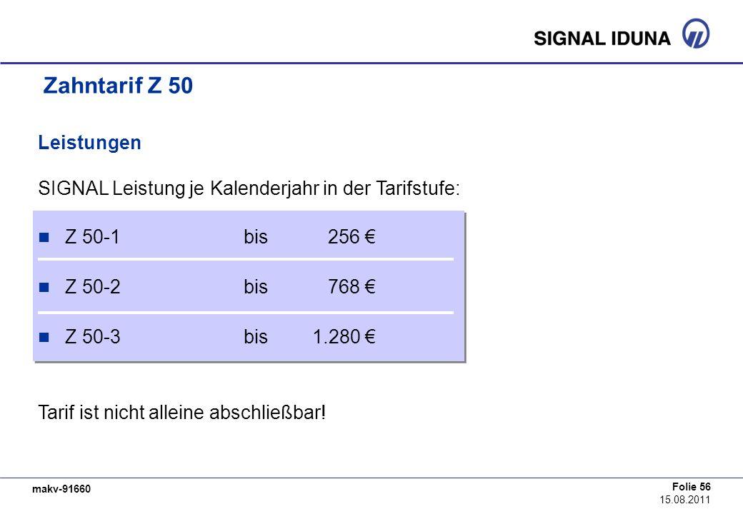 makv-91660 Folie 56 15.08.2011 Zahntarif Z 50 Leistungen SIGNAL Leistung je Kalenderjahr in der Tarifstufe: Z 50-1bis 256 Z 50-2bis 768 Z 50-3bis1.280
