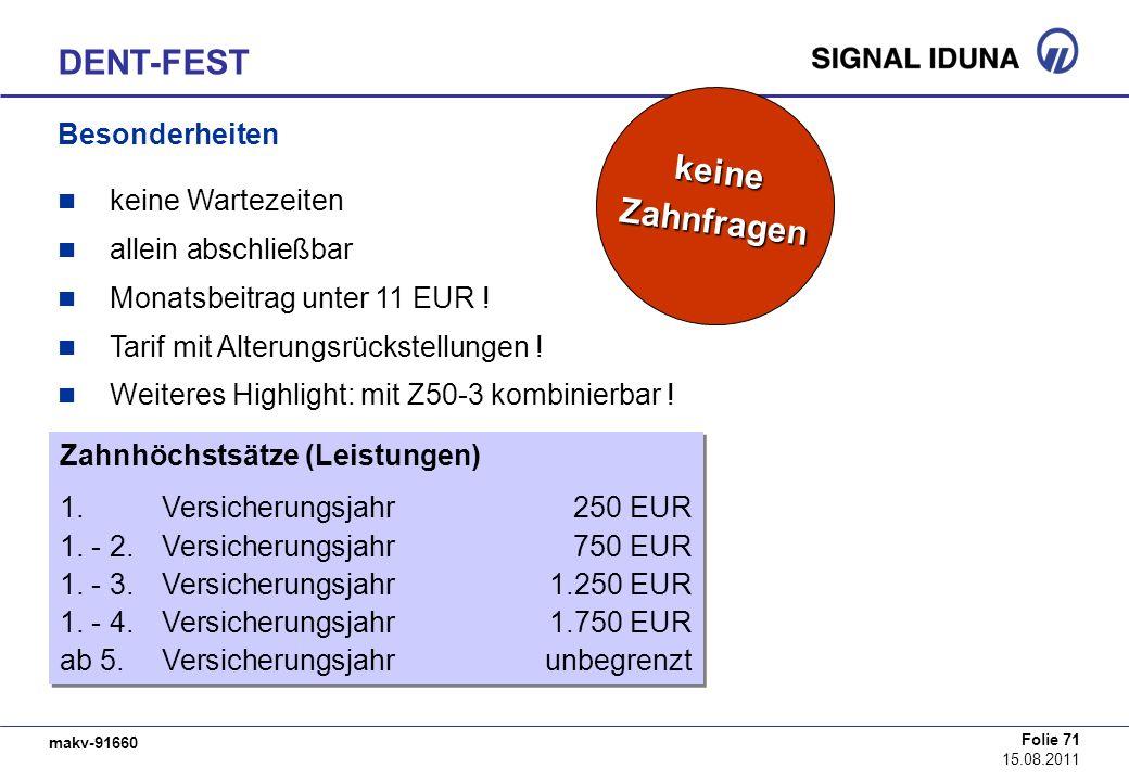 makv-91660 Folie 71 15.08.2011 DENT-FEST Besonderheiten keine Wartezeiten allein abschließbar Monatsbeitrag unter 11 EUR ! Tarif mit Alterungsrückstel