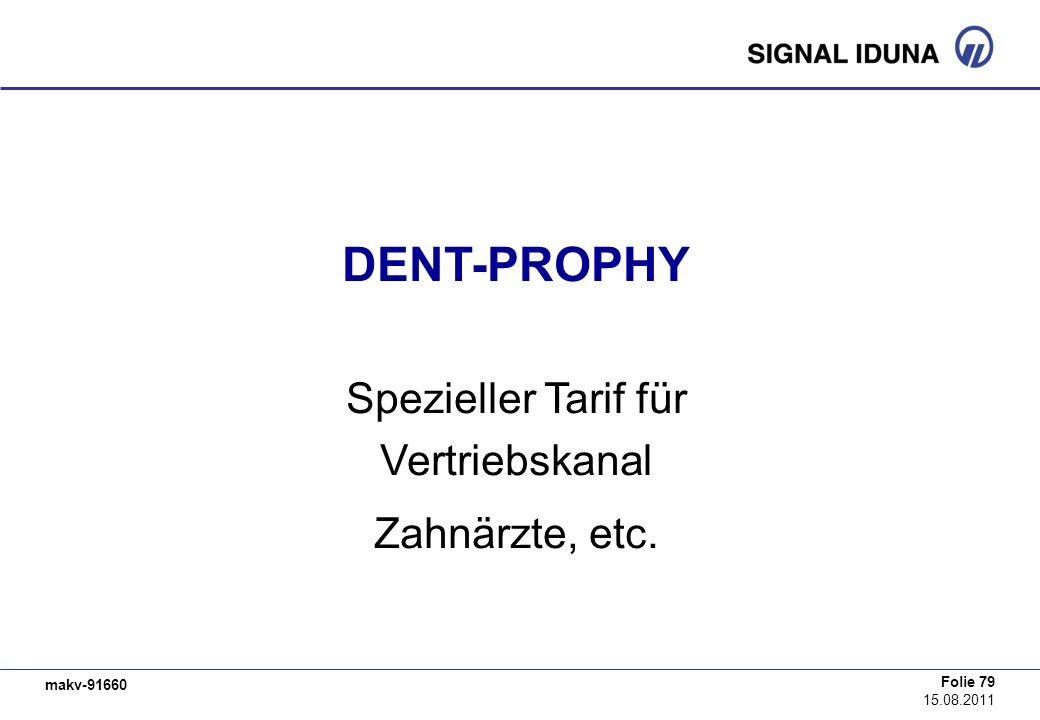 makv-91660 Folie 79 15.08.2011 DENT-PROPHY Spezieller Tarif für Vertriebskanal Zahnärzte, etc.