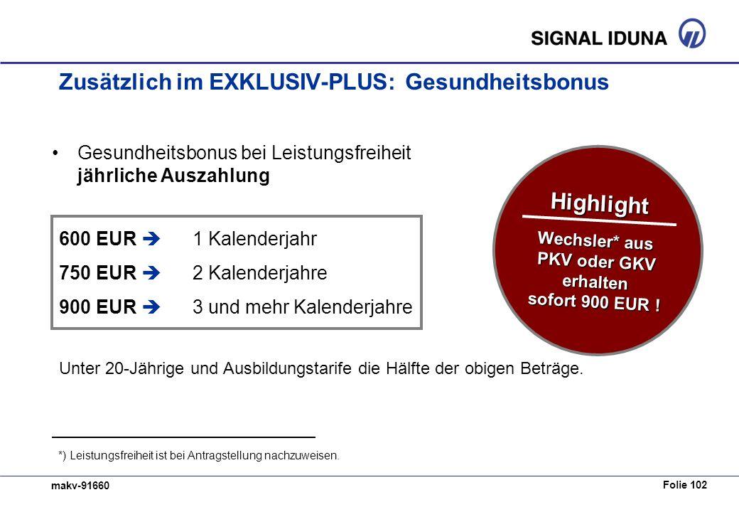 Folie 102 makv-91660 Zusätzlich im EXKLUSIV-PLUS: Gesundheitsbonus Gesundheitsbonus bei Leistungsfreiheit jährliche Auszahlung 600 EUR 1 Kalenderjahr