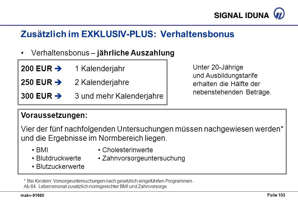 Folie 103 makv-91660 Zusätzlich im EXKLUSIV-PLUS: Verhaltensbonus Verhaltensbonus – jährliche Auszahlung 200 EUR 1 Kalenderjahr 250 EUR 2 Kalenderjahr