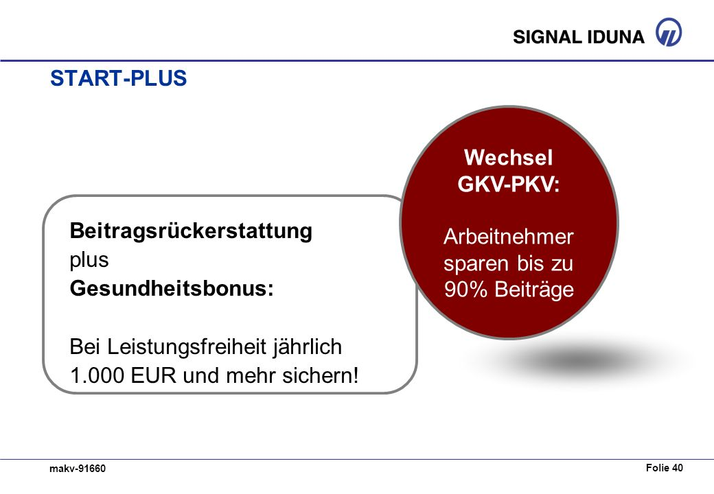 Folie 40 makv-91660 START-PLUS Beitragsrückerstattung plus Gesundheitsbonus: Bei Leistungsfreiheit jährlich 1.000 EUR und mehr sichern.