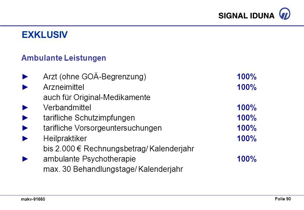 Folie 90 makv-91660 Ambulante Leistungen Arzt (ohne GOÄ-Begrenzung) 100% Arzneimittel100% auch für Original-Medikamente Verbandmittel 100% tarifliche