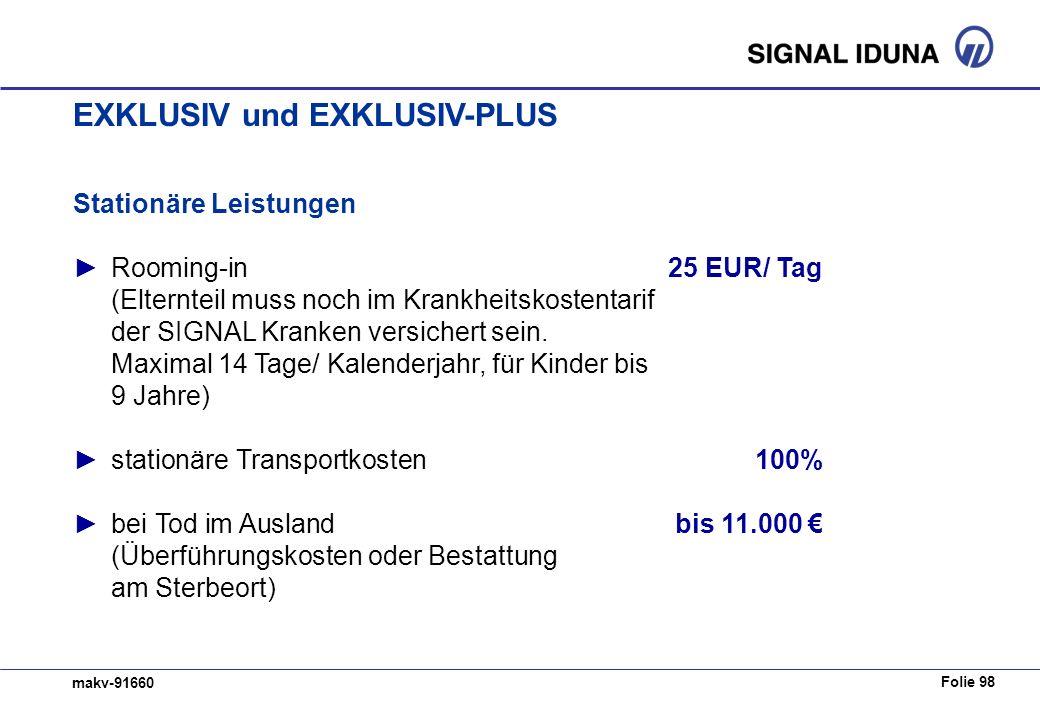 Folie 98 makv-91660 Stationäre Leistungen Rooming-in25 EUR/ Tag (Elternteil muss noch im Krankheitskostentarif der SIGNAL Kranken versichert sein. Max