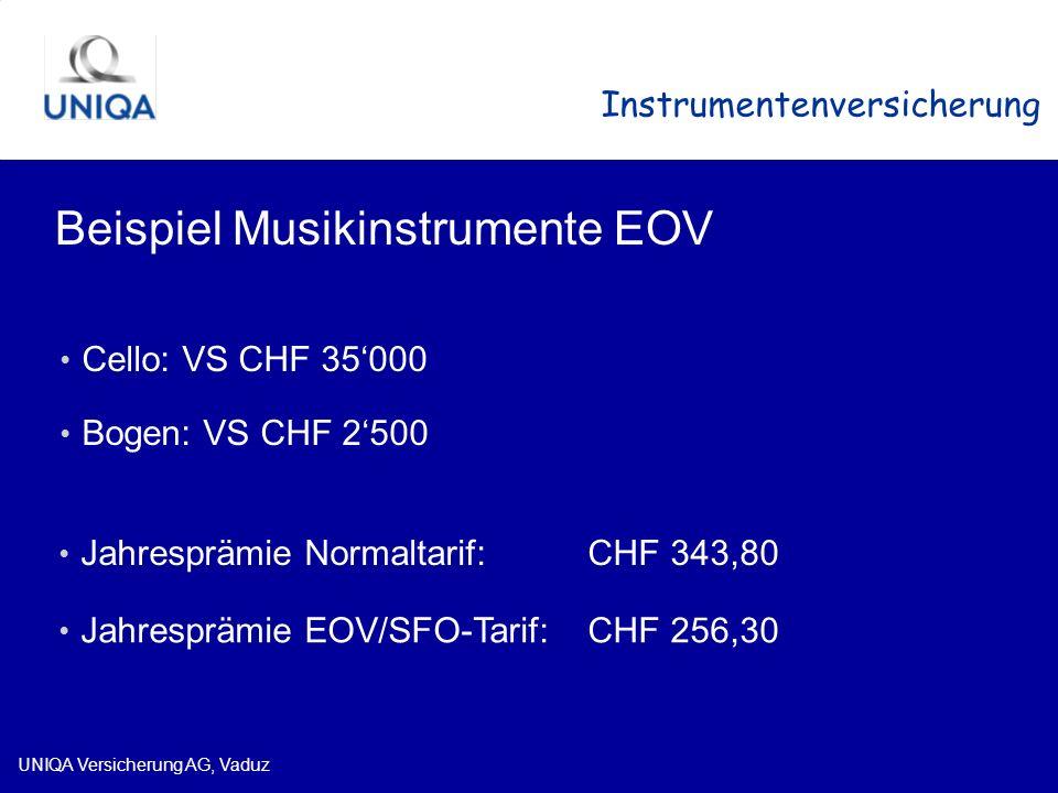 UNIQA Versicherung AG, Vaduz Instrumentenversicherung Beispiel Musikinstrumente EOV Jahresprämie Normaltarif: CHF 343,80 Jahresprämie EOV/SFO-Tarif: C
