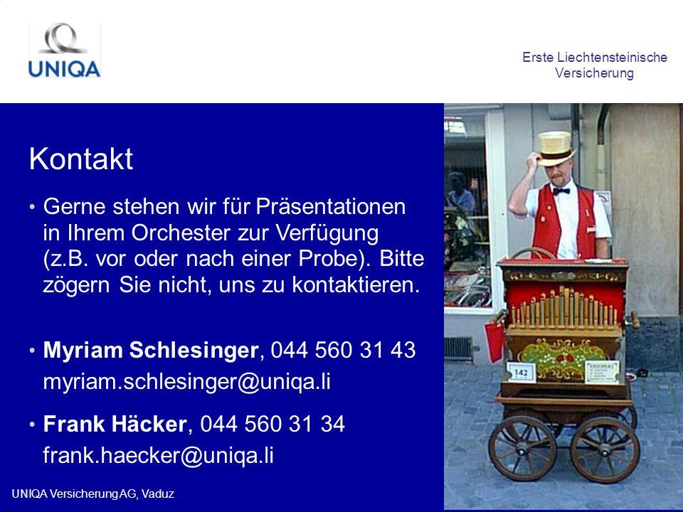 UNIQA Versicherung AG, Vaduz Kontakt Erste Liechtensteinische Versicherung Gerne stehen wir für Präsentationen in Ihrem Orchester zur Verfügung (z.B.