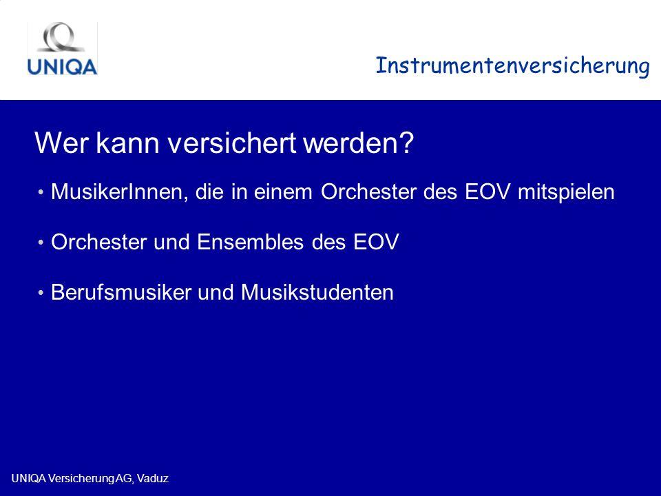 UNIQA Versicherung AG, Vaduz Instrumentenversicherung Wer kann versichert werden? MusikerInnen, die in einem Orchester des EOV mitspielen Orchester un