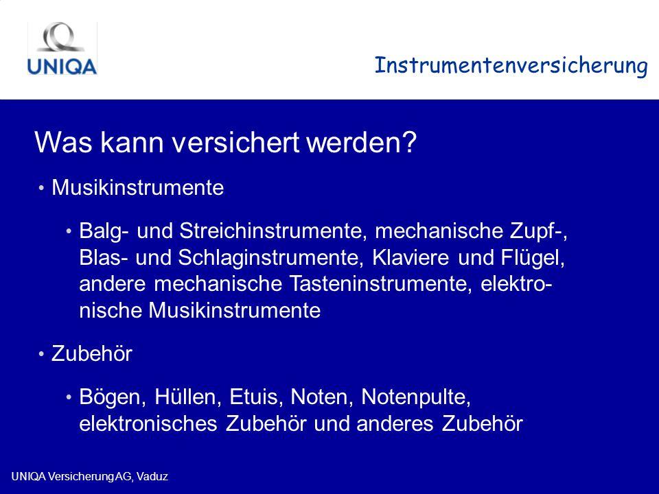 UNIQA Versicherung AG, Vaduz Instrumentenversicherung Was kann versichert werden? Musikinstrumente Balg- und Streichinstrumente, mechanische Zupf-, Bl