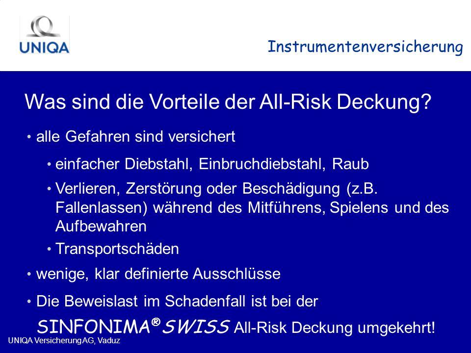 UNIQA Versicherung AG, Vaduz Instrumentenversicherung Was sind die Vorteile der All-Risk Deckung? alle Gefahren sind versichert einfacher Diebstahl, E