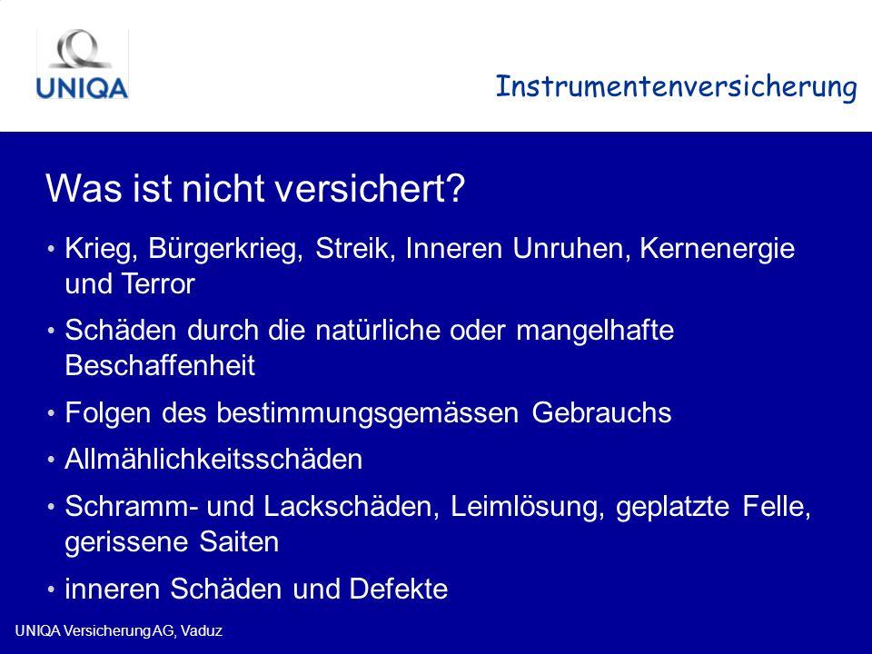UNIQA Versicherung AG, Vaduz Instrumentenversicherung Was ist nicht versichert? Krieg, Bürgerkrieg, Streik, Inneren Unruhen, Kernenergie und Terror Sc