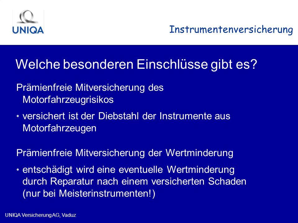 UNIQA Versicherung AG, Vaduz Instrumentenversicherung Welche besonderen Einschlüsse gibt es? Prämienfreie Mitversicherung des Motorfahrzeugrisikos ver