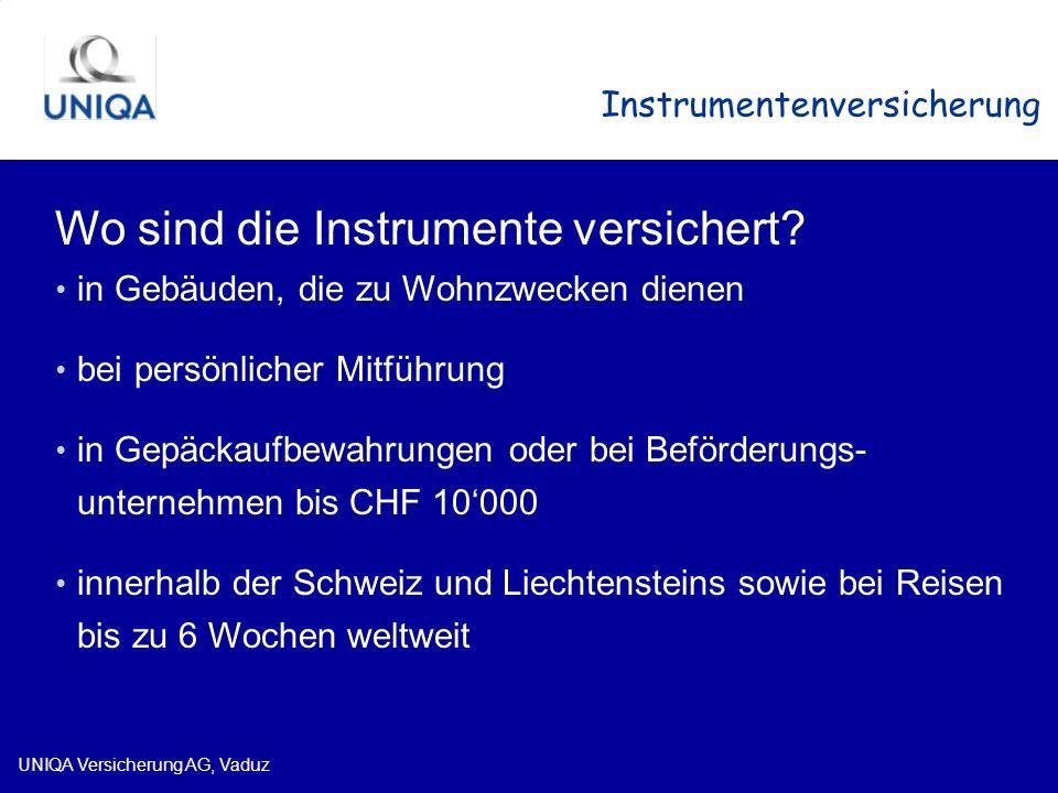 UNIQA Versicherung AG, Vaduz Instrumentenversicherung Wo sind die Instrumente versichert? in Gebäuden, die zu Wohnzwecken dienen bei persönlicher Mitf
