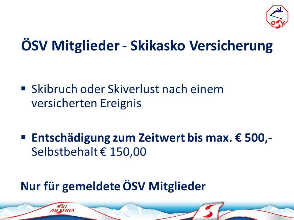 ÖSV Mitglieder - Skikasko Versicherung Skibruch oder Skiverlust nach einem versicherten Ereignis Entschädigung zum Zeitwert bis max. 500,- Selbstbehal