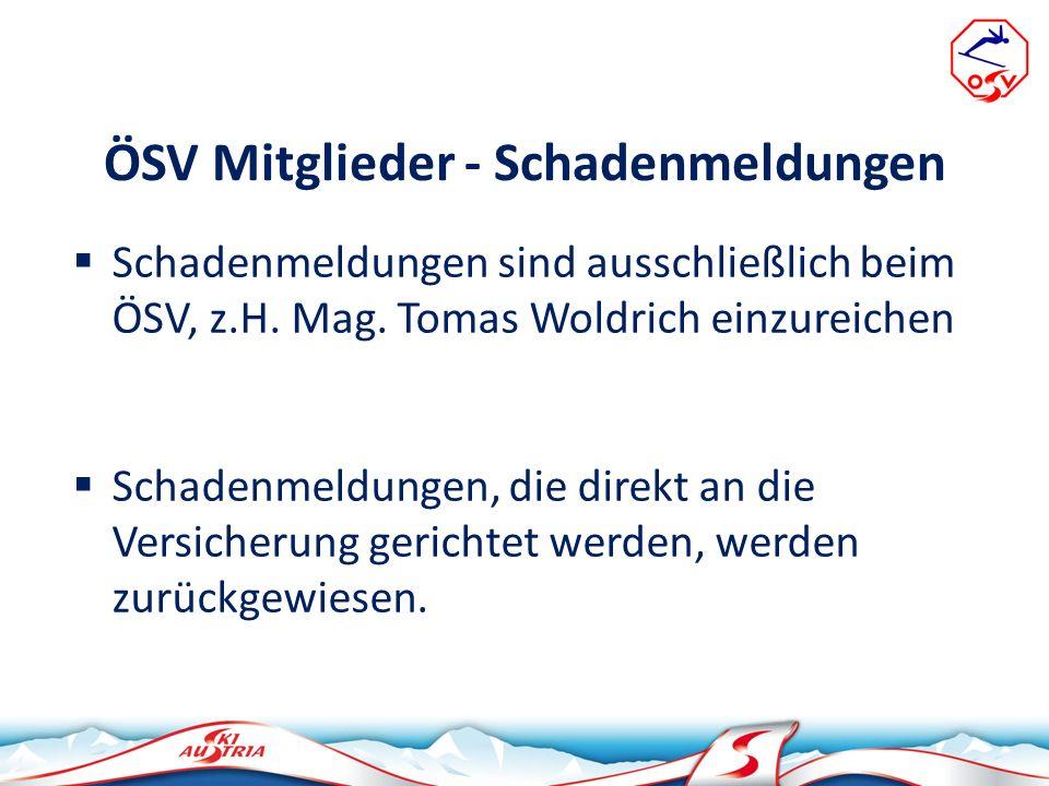 ÖSV Mitglieder - Schadenmeldungen Schadenmeldungen sind ausschließlich beim ÖSV, z.H. Mag. Tomas Woldrich einzureichen Schadenmeldungen, die direkt an
