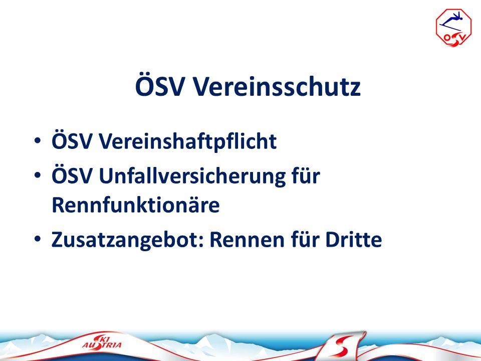 ÖSV Vereinsschutz ÖSV Vereinshaftpflicht ÖSV Unfallversicherung für Rennfunktionäre Zusatzangebot: Rennen für Dritte