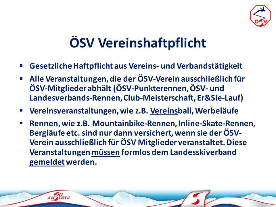 ÖSV Vereinshaftpflicht Gesetzliche Haftpflicht aus Vereins- und Verbandstätigkeit Alle Veranstaltungen, die der ÖSV-Verein ausschließlich für ÖSV-Mitg